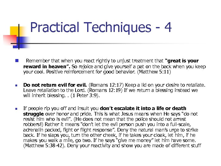 Practical Techniques - 4 n n n Remember that when you react rightly to