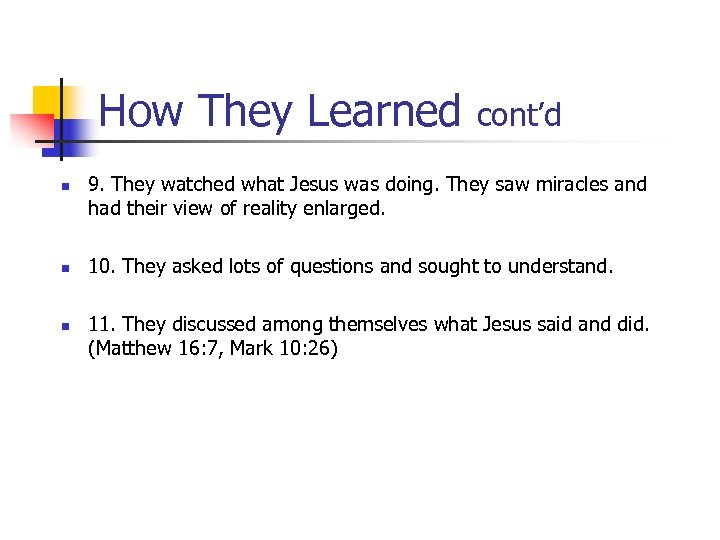 How They Learned n n n cont'd 9. They watched what Jesus was doing.