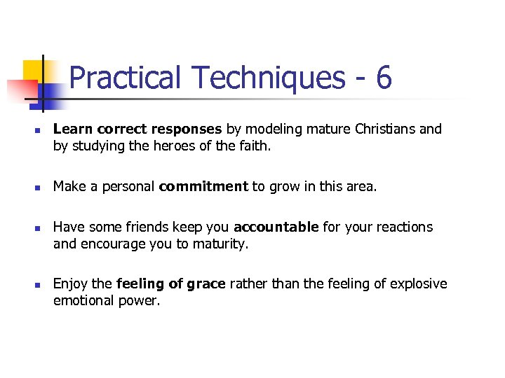 Practical Techniques - 6 n n Learn correct responses by modeling mature Christians and