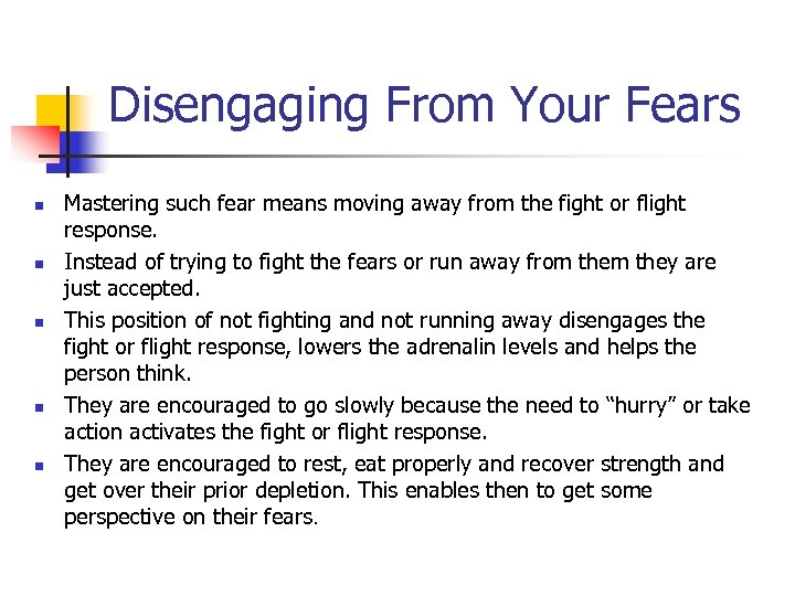 Disengaging From Your Fears n n n Mastering such fear means moving away from