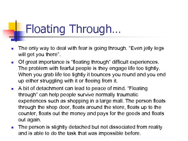 Floating Through… n n The only way to deal with fear is going through.