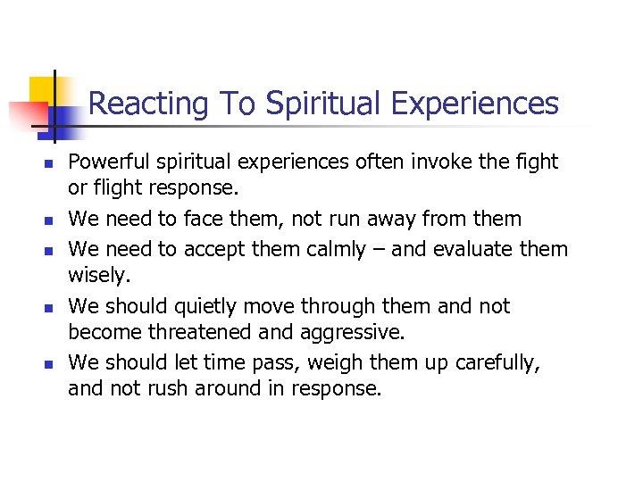 Reacting To Spiritual Experiences n n n Powerful spiritual experiences often invoke the fight