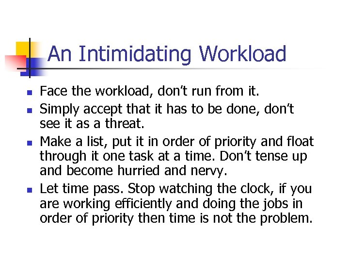 An Intimidating Workload n n Face the workload, don't run from it. Simply accept