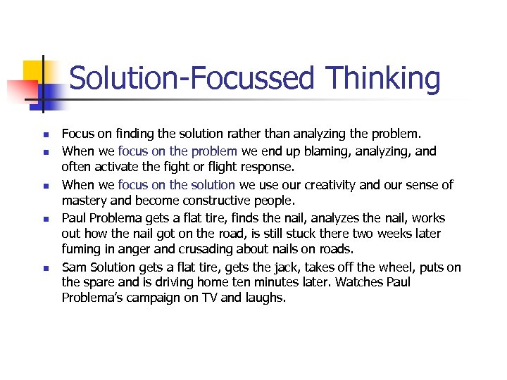 Solution-Focussed Thinking n n n Focus on finding the solution rather than analyzing the