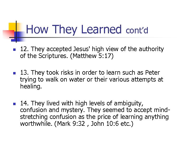 How They Learned n n n cont'd 12. They accepted Jesus' high view of