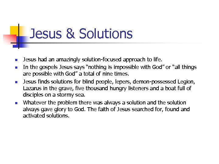 Jesus & Solutions n n Jesus had an amazingly solution-focused approach to life. In