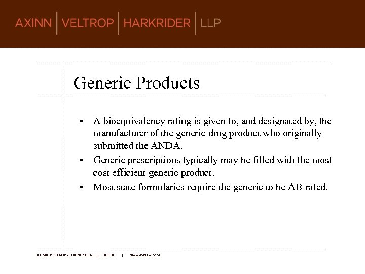 Generic Products • A bioequivalency rating is given to, and designated by, the manufacturer