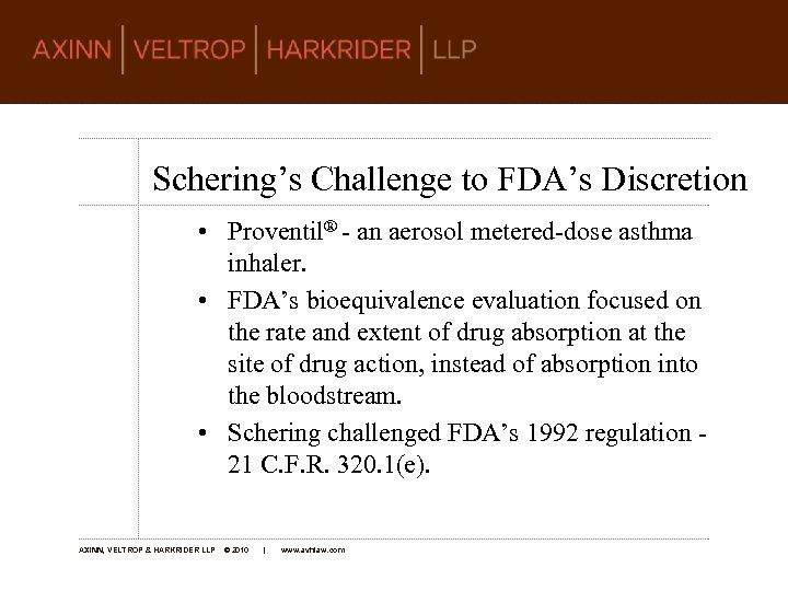 Schering's Challenge to FDA's Discretion • Proventil® - an aerosol metered-dose asthma inhaler. •