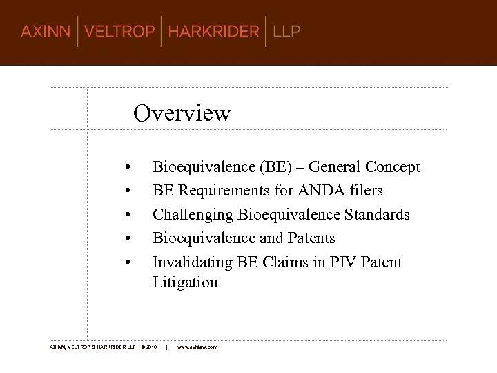 Overview • • • AXINN, VELTROP & HARKRIDER LLP Bioequivalence (BE) – General Concept