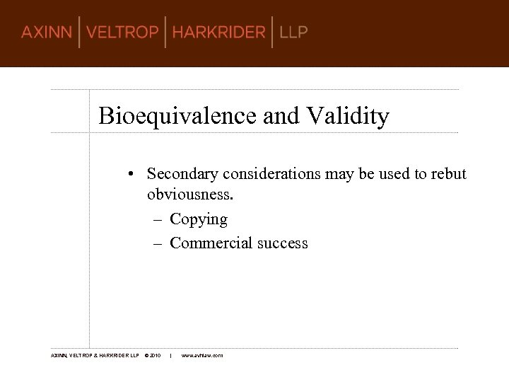 Bioequivalence and Validity • Secondary considerations may be used to rebut obviousness. – Copying