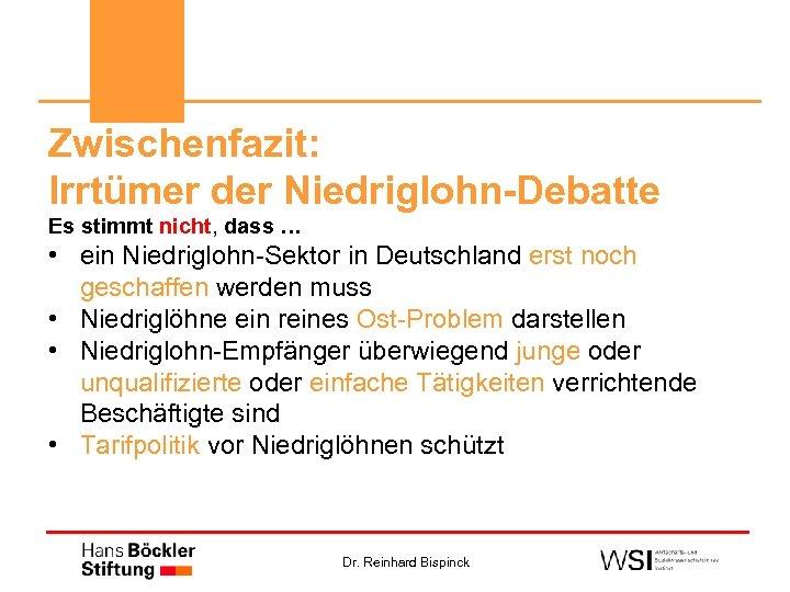 Zwischenfazit: Irrtümer der Niedriglohn-Debatte Es stimmt nicht, dass … • ein Niedriglohn-Sektor in Deutschland