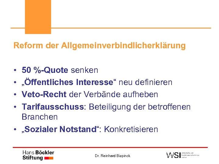 """Reform der Allgemeinverbindlicherklärung • • 50 %-Quote senken """"Öffentliches Interesse"""" neu definieren Veto-Recht der"""