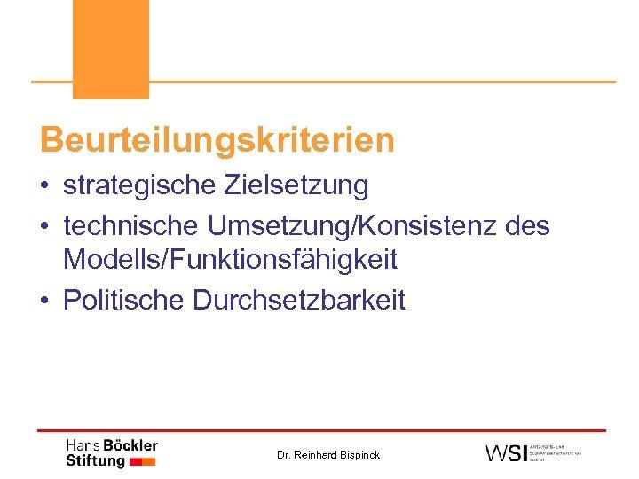 Beurteilungskriterien • strategische Zielsetzung • technische Umsetzung/Konsistenz des Modells/Funktionsfähigkeit • Politische Durchsetzbarkeit Dr. Reinhard