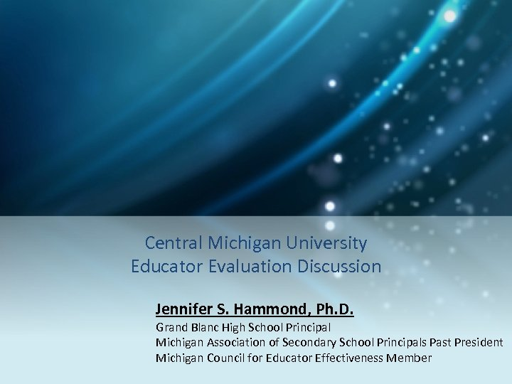 Central Michigan University Educator Evaluation Discussion Jennifer S. Hammond, Ph. D. Grand Blanc High