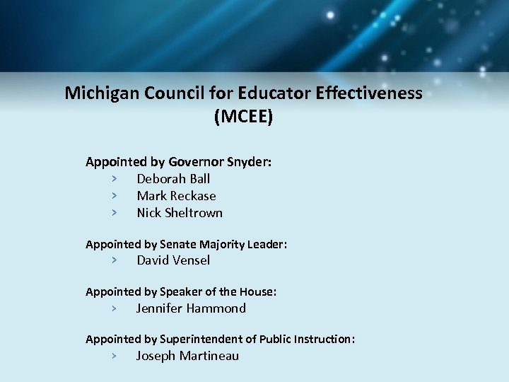 Michigan Council for Educator Effectiveness (MCEE) Appointed by Governor Snyder: › Deborah Ball ›