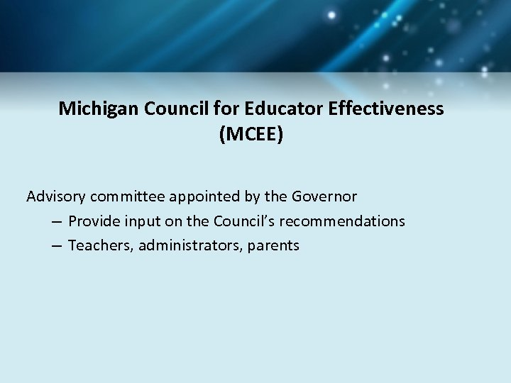 Michigan Council for Educator Effectiveness (MCEE) Advisory committee appointed by the Governor – Provide