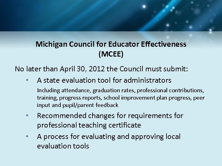 Michigan Council for Educator Effectiveness (MCEE) No later than April 30, 2012 the Council