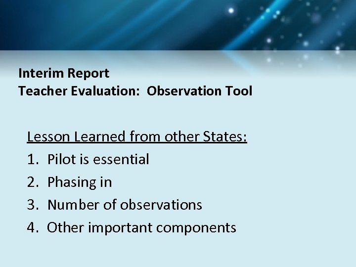 Interim Report Teacher Evaluation: Observation Tool Lesson Learned from other States: 1. Pilot is