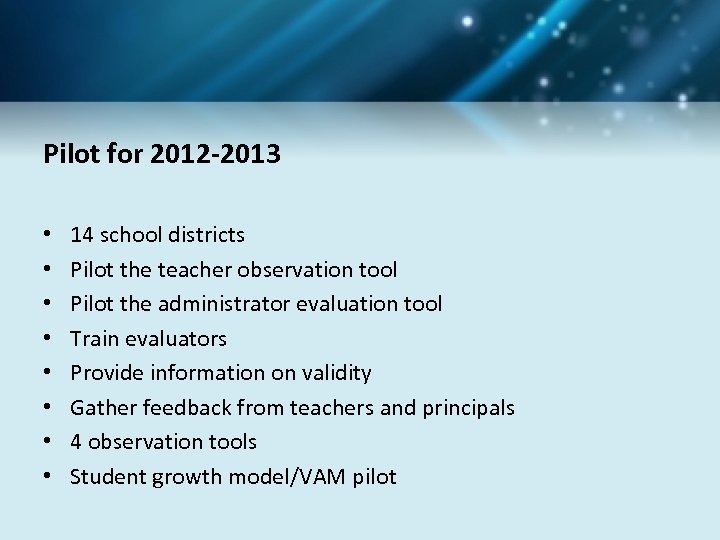 Pilot for 2012 -2013 • • 14 school districts Pilot the teacher observation tool