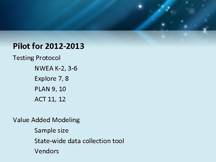 Pilot for 2012 -2013 Testing Protocol NWEA K-2, 3 -6 Explore 7, 8 PLAN