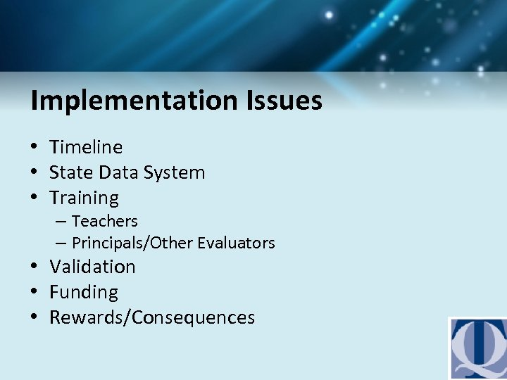 Implementation Issues • Timeline • State Data System • Training – Teachers – Principals/Other