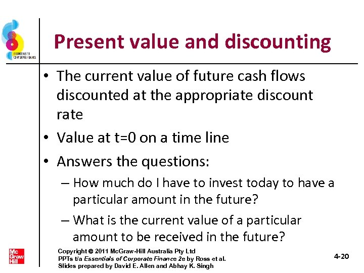 Present value and discounting • The current value of future cash flows discounted at