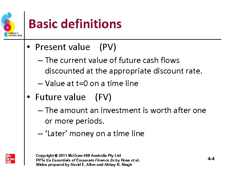 Basic definitions • Present value (PV) – The current value of future cash flows