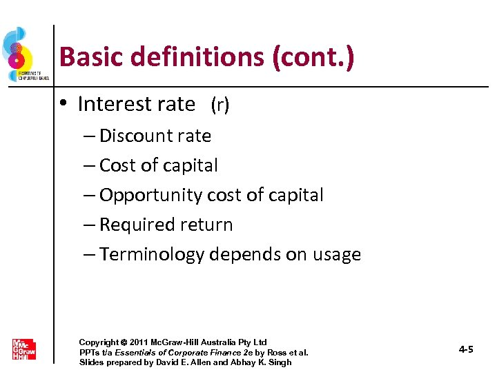 Basic definitions (cont. ) • Interest rate (r) – Discount rate – Cost of