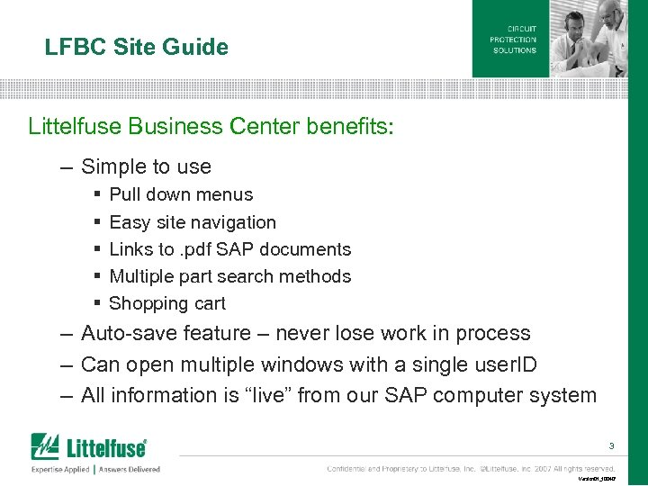 LFBC Site Guide Littelfuse Business Center benefits: – Simple to use § § §