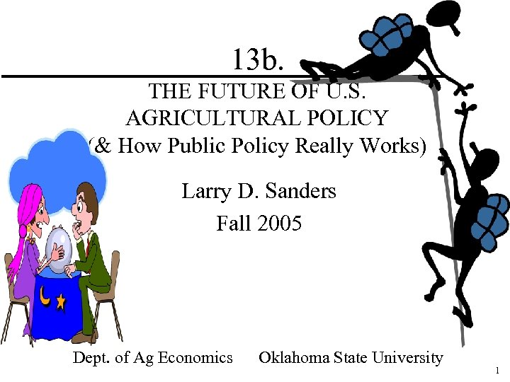 13 b. THE FUTURE OF U. S. AGRICULTURAL POLICY (& How Public Policy Really