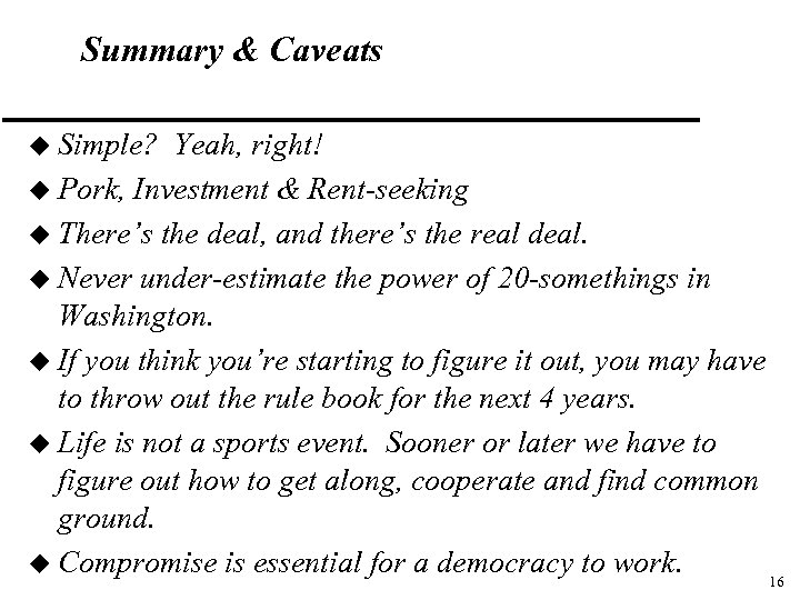 Summary & Caveats u Simple? Yeah, right! u Pork, Investment & Rent-seeking u There's