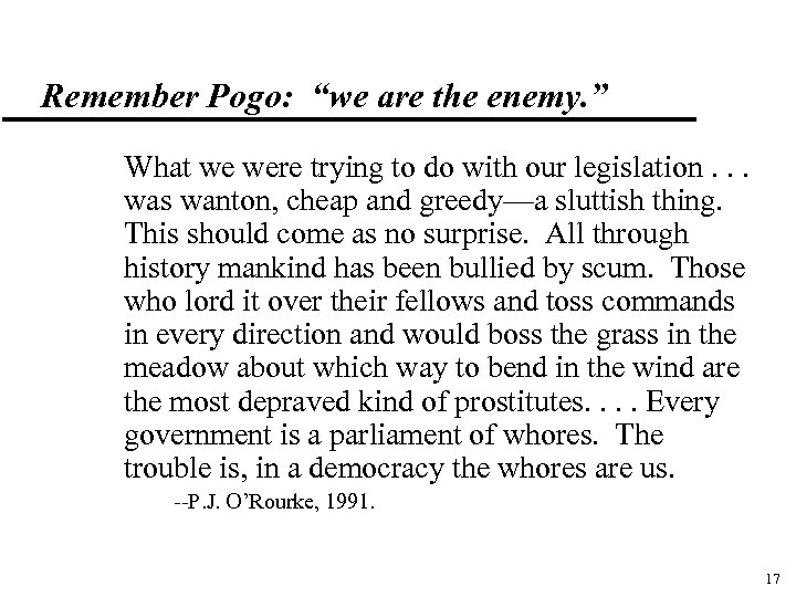 "Remember Pogo: ""we are the enemy. "" What we were trying to do with"