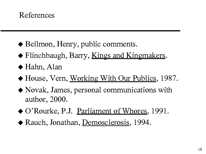 References u Bellmon, Henry, public comments. u Flinchbaugh, Barry, Kings and Kingmakers. u Hahn,