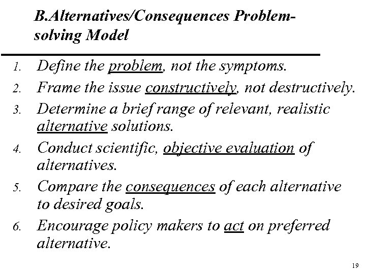B. Alternatives/Consequences Problemsolving Model 1. 2. 3. 4. 5. 6. Define the problem, not