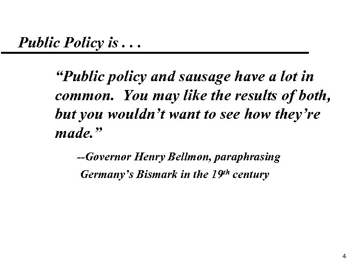 "Public Policy is. . . ""Public policy and sausage have a lot in common."