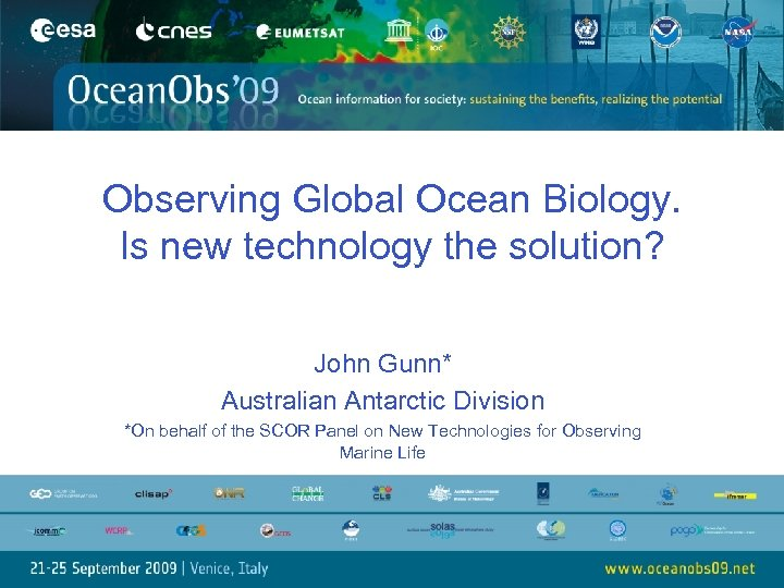 Observing Global Ocean Biology. Is new technology the solution? John Gunn* Australian Antarctic Division