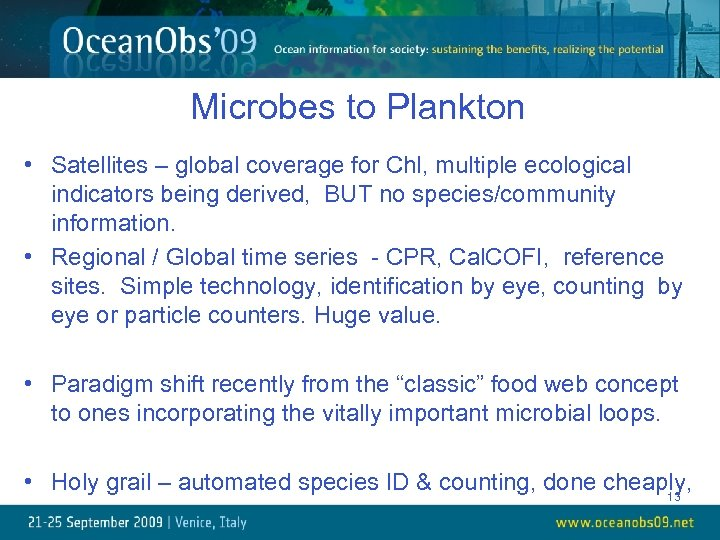 Microbes to Plankton • Satellites – global coverage for Chl, multiple ecological indicators being