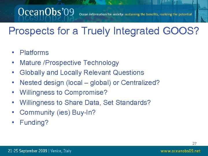 Prospects for a Truely Integrated GOOS? • • Platforms Mature /Prospective Technology Globally and
