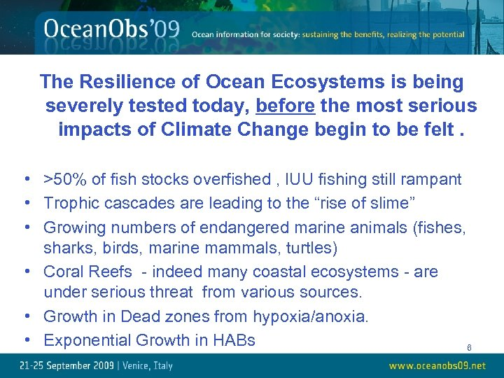 The Resilience of Ocean Ecosystems is being severely tested today, before the most serious