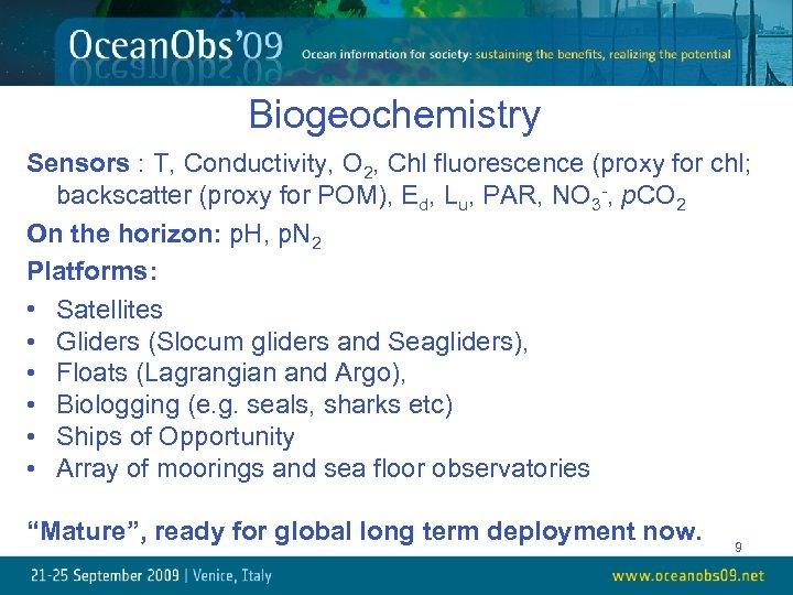 Biogeochemistry Sensors : T, Conductivity, O 2, Chl fluorescence (proxy for chl; backscatter (proxy