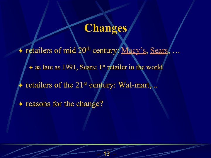 Changes ö retailers of mid 20 th century: Macy's, Sears, … ö as late