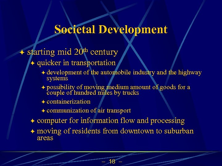 Societal Development ö starting mid 20 th century ö quicker in transportation ö development