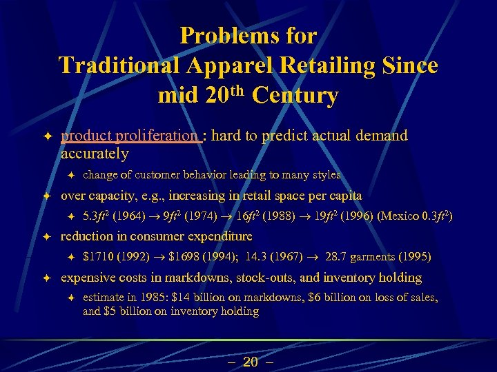 Problems for Traditional Apparel Retailing Since mid 20 th Century ö product proliferation :