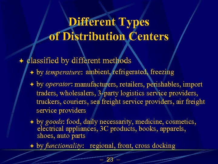 Different Types of Distribution Centers ö classified by different methods ö by temperature: ambient,