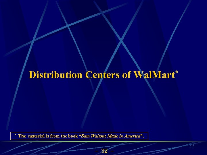 "Distribution Centers of Wal. Mart* * The material is from the book ""Sam Walton:"