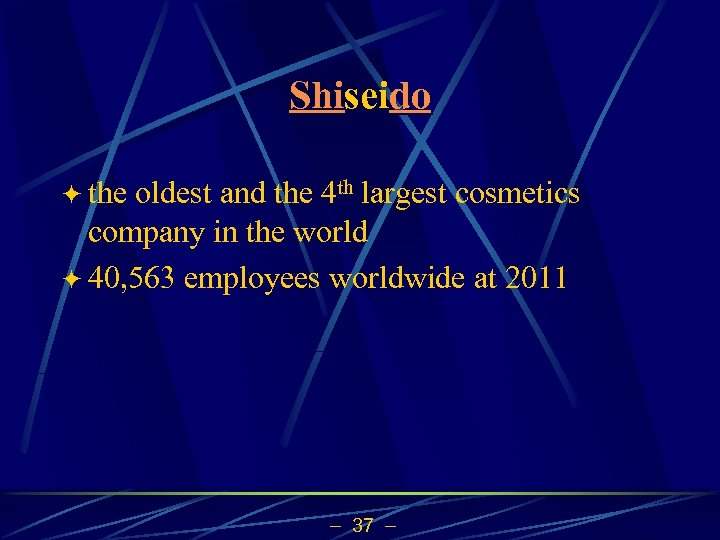 Shiseido ö the oldest and the 4 th largest cosmetics company in the world