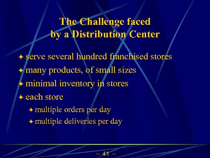 The Challenge faced by a Distribution Center ö serve several hundred franchised stores ö