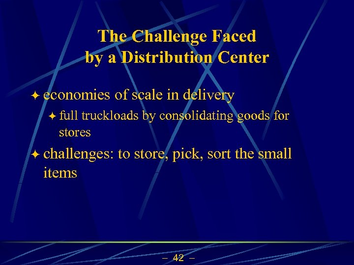 The Challenge Faced by a Distribution Center ö economies of scale in delivery ö