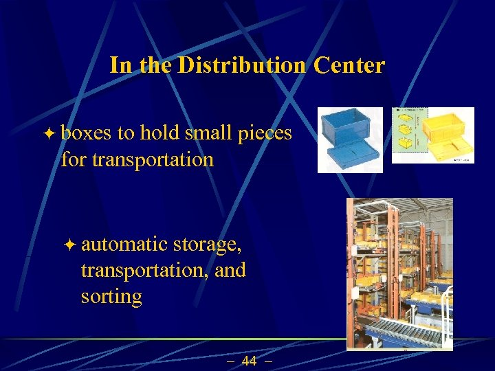 In the Distribution Center ö boxes to hold small pieces for transportation ö automatic