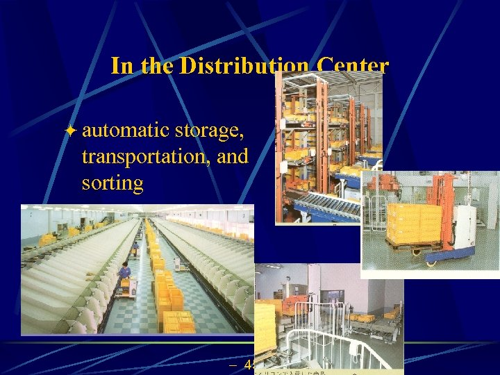 In the Distribution Center ö automatic storage, transportation, and sorting 45